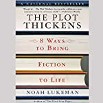 The Plot Thickens: 8 Ways to Bring Fiction to Life | Noah Lukeman