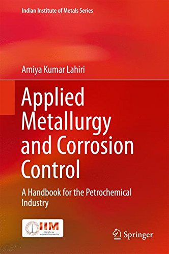Applied Metallurgy and Corrosion Control: A Handbook for the Petrochemical Industry (Indian Institute of Metals (Corrosion Control Coatings)