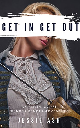 Get In Get Out: An Amish, Sci-fi, Gender Bender Adventure