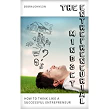 The Entrepreneurial Mindset: How To Think Like A Successful Entrepreneur