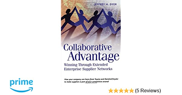 Collaborative advantage winning through extended enterprise collaborative advantage winning through extended enterprise supplier networks jeffrey h dyer 9780195130683 amazon books fandeluxe Image collections