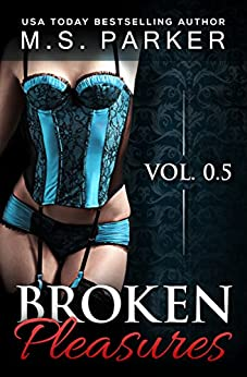 Broken Pleasures (A Prequel) (The Pleasures Series) by [Parker, M. S.]