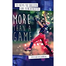 More Than a Game: 13 Keys to Success for Teen Athletes On and Off the Field