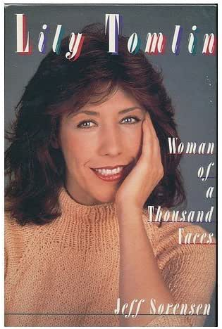 Lily Tomlin: Woman of a Thousand Faces by Sorensen, Jeff (1989) Hardcover