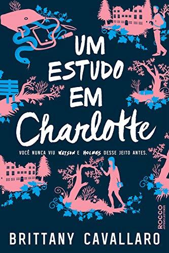Um estudo em Charlotte: Você nunca viu Watson e Holmes desse jeito antes (Charlotte Holmes Livro 1) por [Cavallaro, Brittany]
