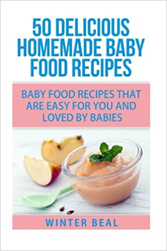 50 delicious homemade baby food recipes amazon winter beal 50 delicious homemade baby food recipes amazon winter beal 9781515026693 books forumfinder Image collections