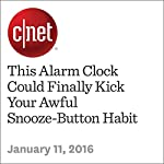 This Alarm Clock Could Finally Kick Your Awful Snooze-Button Habit   Anthony Domanico