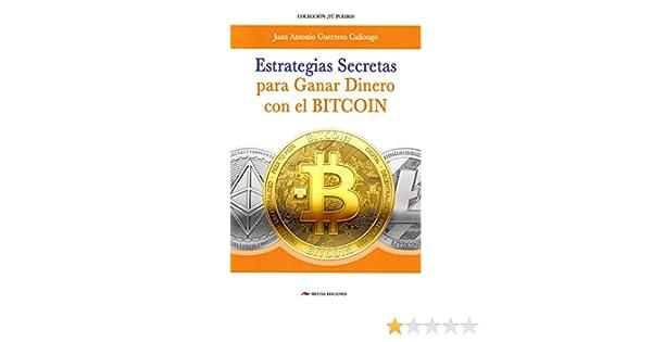 ESTRATEGIAS SECRETAS PARA GANAR DINERO CON EL BITCOIN: El procedimiento exacto para conseguir un ingreso extra con las criptomonedas TÚ PUEDES: Amazon.es: ...