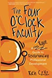 img - for The Four O'Clock Faculty: A Rogue Guide to Revolutionizing Professional Development book / textbook / text book