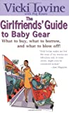 The Girlfriends' Guide to Baby Gear, Vicki Iovine and Peg Rosen, 0399528458