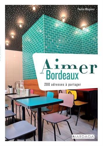 Aimer Bordeaux : 200 adresses à partager Broché – 28 juin 2018 Pauline Masgnaux MARDAGA PIERRE 2804706052 Aquitaine