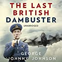 The Last British Dambuster Audiobook by George Johnny Johnson Narrated by Michael Tudor Barnes