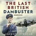 The Last British Dambuster Hörbuch von George Johnny Johnson Gesprochen von: Michael Tudor Barnes