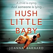 Hush Little Baby: The most gripping domestic suspense you'll read this year Audiobook by Joanna Barnard Narrated by Daniel Weyman, Clare Corbett