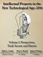 Intellectual Property in the New Technological Age: 2016: Vol. I Perspectives, Trade Secrets and Patents