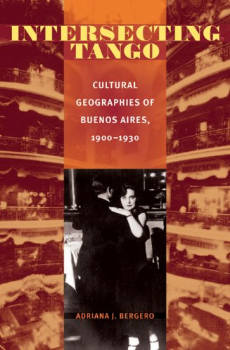 Intersecting Tango: Cultural Geographies of Buenos Aires, 1900-1930 (Pitt Illuminations)
