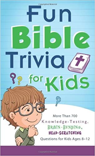 Fun Bible Trivia For Kids More Than 700 Knowledge Testing Brain Bending Head Scratching Questions Ages 8 To 12 Compiled By Barbour Staff