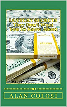 LOTTERY SECRETS - They Don't Want You To Know About: The Techniques On How To Win It Once! (English Edition) por [COLOSI, ALAN]