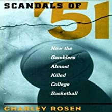 Scandals of '51: How the Gamblers Almost Killed College Basketball Audiobook by Charley Rosen Narrated by L. J. Ganser