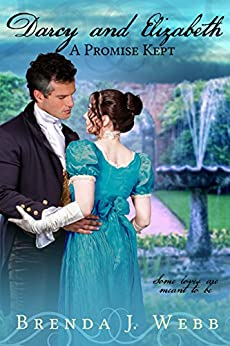 Darcy and Elizabeth - A Promise Kept by [Webb, Brenda J.]