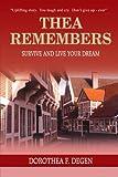 Thea Remembers, Dorothea F. Degen, 141848234X