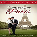 Chaperoning Paris: Collins Brothers, Book 1 Audiobook by Victoria Pinder Narrated by Diane Marty