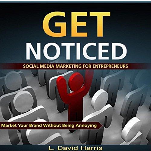 Get Noticed: Social Media Marketing for Entrepreneurs