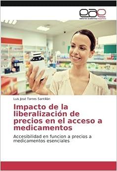Book Impacto de la liberalización de precios en el acceso a medicamentos: Accesibilidad en funcion a precios a medicamentos esenciales (Spanish Edition)
