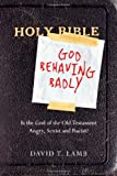 God Behaving Badly: Is the God of the Old Testament Angry, Sexist and Racist?, David T. Lamb, 0830838260