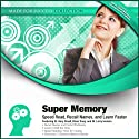 Super Memory: Speed Read, Recall Names, and Learn Faster Audiobook by Gary Small, Brian Tracy, Larry Iverson,  Made for Success Narrated by Gary Small, Brian Tracy, Larry Iverson