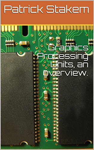 - Graphics Processing Units,  an overview. (Computer Architecture Book 16)