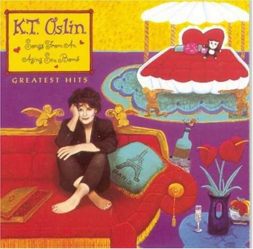 Price comparison product image K.T. Oslin - Greatest Hits: Songs from an Aging Sex Bomb