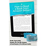 Kindle: How to Read a Book from Amazon Better?: About: Kindle, Paperwhite, Voyage, Fire, Fire HD, Program & Cloud Readers.The Ultimate Guide (eBooks Kindle, Amazon, Amazon Kindle, Kindle Subscription