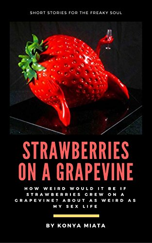 - STRAWBERRIES ON A GRAPEVINE: short stories for the sexy soul