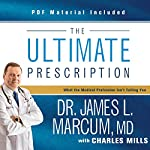 The Ultimate Prescription: What the Medical Profession Isn't Telling You | James L. Marcum,Charles Mills
