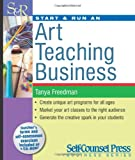 Start and Run an Art Teaching Business, Tanya Freedman, 1551807343