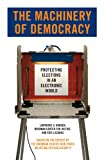 img - for The Machinery of Democracy: Protecting Elections in an Electronic World book / textbook / text book