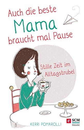 Auch die beste Mama braucht mal Pause: Stille Zeit im Alltagstrubel (German Edition)