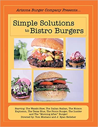 Book Simple Solutions to Bistro Burgers: Starring: The Wasabi Slaw, The Italian Stalian, The Hoison Explosion, The Texas Blue, The Picnic Burger, The Insider and The 'Morning After' Burger!