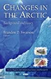 Changes in the Arctic, Brandon D. Swarson, 1617288829