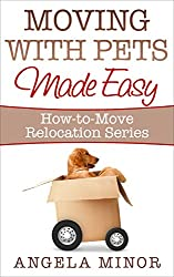 Moving with Pets Made Easy (How-to-Move Relocation Series Book 2)