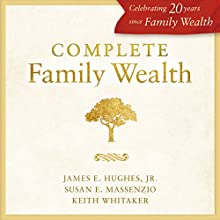 Complete Family Wealth Audiobook by James E. Hughes, Susan E. Massenzio, Keith Whitaker Narrated by James E. Hughes