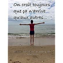 On croit toujours que ça n'arrive qu'aux autres: Sortir forte et grandie de l'anorexie (French Edition)