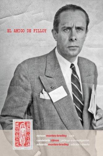 El amigo de Filloy Cartas de R-E Montes i Bradley a Juan Filloy (1935-1976)  [Montes-Bradley, Ricardo Ernesto - Montes-Bradley, Eduardo - Olmos, Candelaria] (Tapa Blanda)