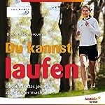 Du kannst laufen: Das Buch, das jeden zum Läufer macht | Matthias Marquardt
