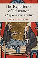 The Experience of Education in Anglo-Saxon Literature (Cambridge Studies in Medieval Literature, 102 Book 0) Kindle Edition