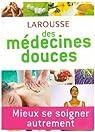 Larousse des médecines douces par Korsia-Meffre