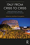Italy from Crisis to Crisis: Political Economy, Security, and Society in the 21st Century (Routledge Advances in European Politics)