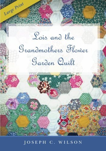 Lois and the Grandmothers Flower Garden Quilt by Joseph C . Wilson (2009-06-22)