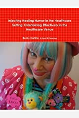 Injecting Healing Humor in the Healthcare Setting by Becky Cortino (2013-12-05)